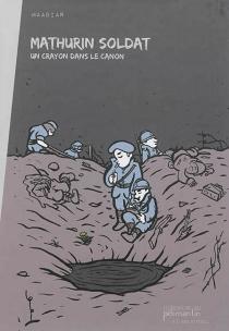Mathurin soldat : un crayon dans le canon - Maadiar