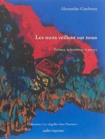 Les mots veillent sur nous : poèmes, proses et aphorismes - AlexandreGuelman