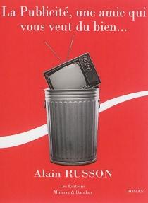 La publicité, une amie qui vous veut du bien... - AlainRusson