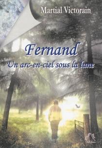 Fernand : un arc-en-ciel sous la lune - MartialVictorain