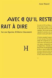 Avec ce qu'il resterait à dire : sur une figurine d'Alberto Giacometti : récit - AnneMaurel