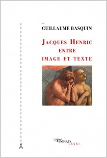 Jacques Henric entre image et texte - GuillaumeBasquin
