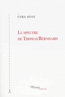 Le spectre de Thomas Bernhard - CyrilHuot