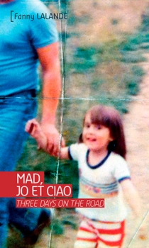 Mad, Jo et Ciao : three days on the road - Fanny Lalande