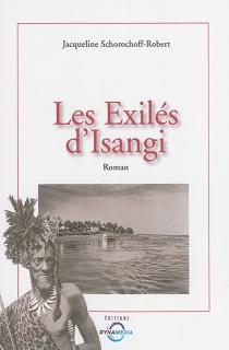 Les exilés d'Isangi - JacquelineSchorochoff-Robert