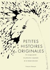 Petites histoires originales : un voyage parmi les planches originales de la bande dessinée - FrançoisDeneyer