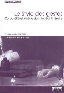 Le style des gestes : corporéité et kinésie dans le récit littéraire - GuillemetteBolens