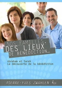 Nos familles, des lieux de bénédiction - Pierre-YvesZwahlen
