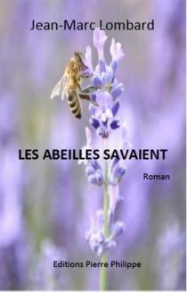 Les abeilles savaient : roman à suspense - Jean-MarcLombard