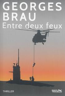 Entre deux feux - GeorgesBrau