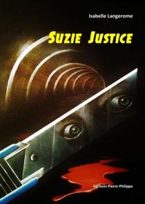 Suzie justice : thriller - IsabelleLangerome
