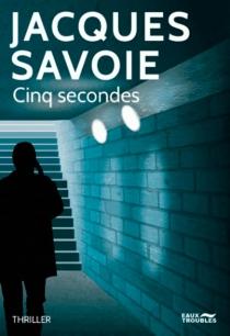 Cinq secondes : thriller - JacquesSavoie