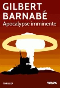 Apocalypse imminente : thriller - GilbertBarnabé
