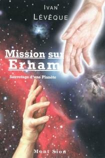 Mission sur Ernam : sauvetage d'une planète - IvanLévêque