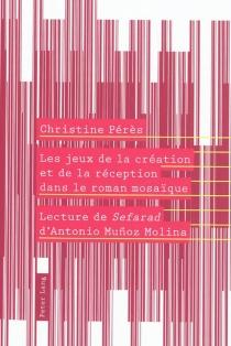Les jeux de la création et de la réception dans le roman mosaïque : lecture de Sefarad d'Antonio Munoz Molina - ChristinePérès