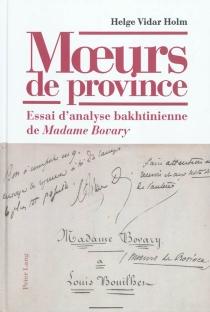 Moeurs de province : essai d'analyse bakhtinienne de Madame Bovary - Helge VidarHolm