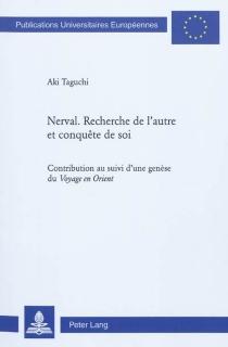 Nerval : recherche de l'autre et conquête de soi : contribution au suivi d'une genèse du Voyage en Orient - AkiTaguchi