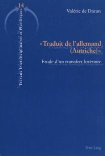 Traduit de l'allemand (Autriche) : étude d'un transfert littéraire - Valérie deDaran