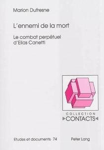 L'ennemi de la mort : le combat perpétuel d'Elias Canetti - MarionDufresne