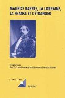 Maurice Barrès, la Lorraine, la France et l'étranger -