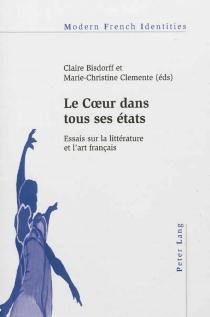 Le coeur dans tous ses états : essais sur la littérature et l'art français -