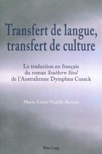 Transfert de langue, transfert de culture : la traduction en français du roman Southern steel de l'Australienne Dymphna Cusack - Marie-LaureVuaille-Barcan