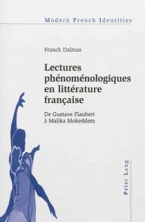 Lectures phénoménologiques en littérature française : de Gustave Flaubert à Malika Mokeddem - FranckDalmas