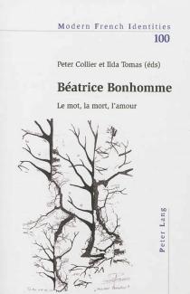 Béatrice Bonhomme : le mot, la mort, l'amour -