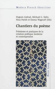 Chantiers du poème : prémisses et pratiques de la création poétique moderne et contemporaine -