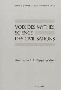 Voix des mythes, science des civilisations : hommage à Philippe Walter -