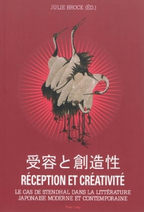 Réception et créativité : le cas de Stendhal dans la littérature japonaise moderne et contemporaine -