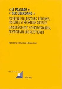 Der Übergang : Diskursästhetik, Schreibverfahren, Perspektiven und Rezeptionen| Le passage : esthétique du discours, écritures, histoires et réceptions croisées -