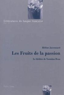 Les fruits de la passion : le théâtre de Yasmina Reza - HélèneJaccomard