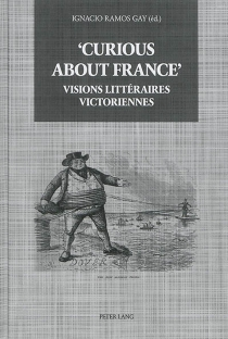 Curious about France : visions littéraires victoriennes -