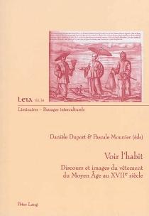 Voir l'habit : discours et images du vêtement, du Moyen Age au XVIIe siècle -