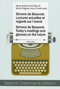 Simone de Beauvoir : lectures actuelles et regards sur l'avenir| Simone de Beauvoir : today's readings and glances on the future -
