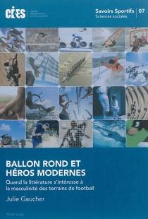 Ballon rond et héros modernes : quand la littérature s'intéresse à la masculinité des terrains de football - JulieGaucher