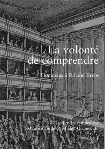 La volonté de comprendre : hommage à Roland Krebs -