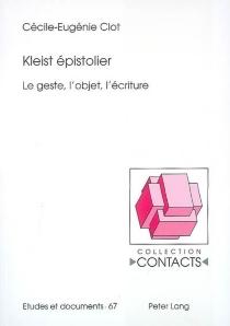Kleist épistolier : le geste, l'objet, l'écriture - Cécile-EugénieClot