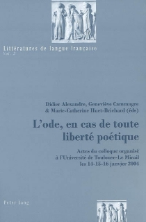 L'ode, en cas de toute liberté poétique : actes du colloque organisé à l'Université de Toulouse-Le Mirail les 14-15-16 janvier 2004 -