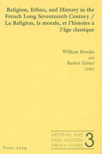 La religion, la morale, et l'histoire à l'âge classique| Religion, ethics, and history in the French long seventeenth century -
