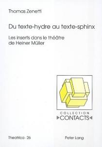 Du texte-hydre au texte-sphinx : les inserts dans le théâtre de Heiner Müller - ThomasZenetti