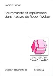 Souveraineté et impuissance dans l'oeuvre de Robert Walser - KonradHarrer