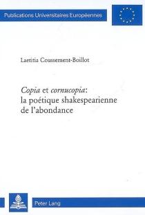 Copia et cornucopia, la poétique shakespearienne de l'abondance - LaetitiaCoussement-Boillot