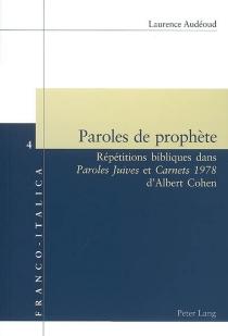 Paroles de prophète : répétitions bibliques dans Paroles juives et Carnets 1978 d'Albert Cohen - LaurenceAudéoud