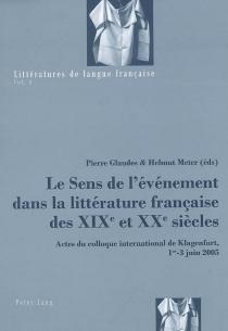 Le sens de l'évènement dans la littérature française des XIXe et XXe siècles : actes du colloque international de Klagenfurt, 1 au 3 juin 2005 -