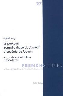 Le parcours transatlantique du Journal d'Eugénie de Guérin : un cas de transfert culturel, 1850-1950 - MathildeKang