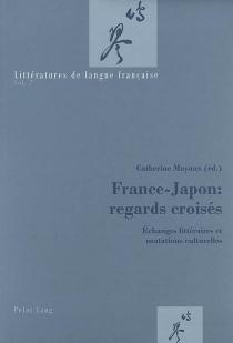 France-Japon : regards croisés : échanges littéraires et mutations culturelles -