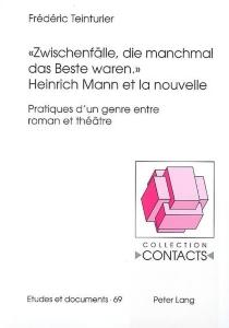 Heinrich Mann et la nouvelle : Zwischenfälle, die manchman das Beste waren : pratiques d'un genre entre roman et théâtre - FrédéricTeinturier