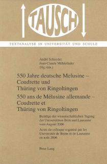 550 Jahre deutsche Melusine : Coudrette und Thüring von Ringoltingen : Beiträge der wissenschaftlichen Tagung vom August 2006| 550 ans de Mélusine allemande : Coudrette et Thüring von Ringoltingen : actes du colloque d'août 2006 -